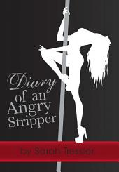 Diary of an Angry Stripper: Rants, Reservations and Cautionary tales about Stripping
