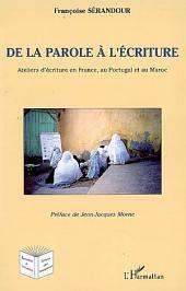 De la parole à l'écriture: Ateliers d'écriture en France, au Portugal et au Maroc