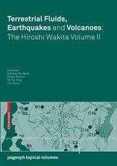 Terrestrial Fluids, Earthquakes and Volcanoes: the Hiroshi Wakita: Volume 2