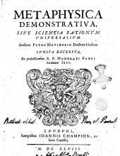 Metaphysica demonstratiua, siue Scientia rationum vniuersalium. Auctore Petro Mousnerio ...