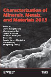 Characterization of Minerals, Metals, and Materials 2013