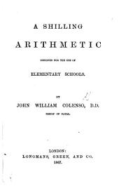 "A Shilling Arithmetic designed for the use of elementary schools. [A new edition of""A Textbook of Elementary Arithmetic,""incorporating""Progressive Examples in Arithmetic""and""Answers to the Examples.""]"