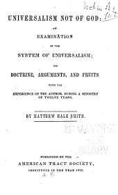 Universalism Not of God: An Examination of the System of Universalism; Its Doctrine, Arguments, and Fruits, with the Experience of the Author, During a Ministry of Twelve Years