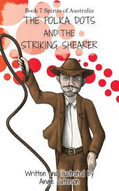 The Polka Dots and the Striking Shearer: Book 7: Spirits of Australia