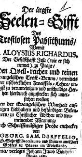 Der ärgste Seelen-Gifft des trostlosen Pabstthums, womit Aloysius Richardus ... unschuldige Hertzen hierdurch anzustecken sich unterstehen wolle ...