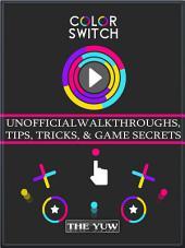 Color Switch Unofficial Walkthroughs, Tips, Tricks, & Game Secrets