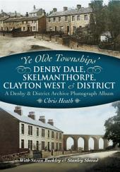 Denby Dale, Skelmanthorpe, Clayton West and District: A Denby & District Archive Photograph Album