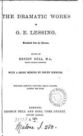 The dramatic works of G.E. Lessing. Transl. Ed. by E. Bell: Volume 1