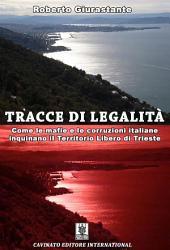 Tracce di legalità: Come le mafie e le corruzioni italiane inquinano il territorio libero di Trieste