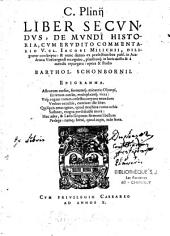 C. Plinij Liber secundus de mundi historia cum erudito commentario V. cl. Iacobi Milichii, diligenter conscripto... opera & studio Barthol. Schonbornij