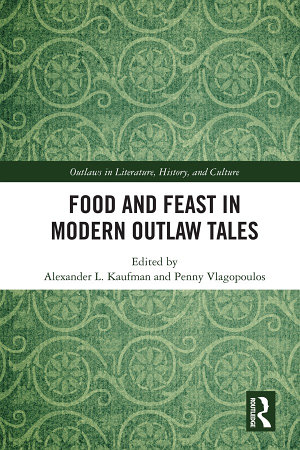 Food and Feast in Modern Outlaw Tales PDF