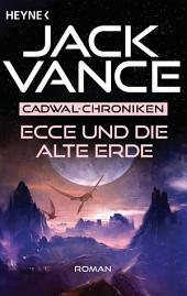 Ecce und die alte Erde: Die Cadwal-Chronik, Band 2 - Roman