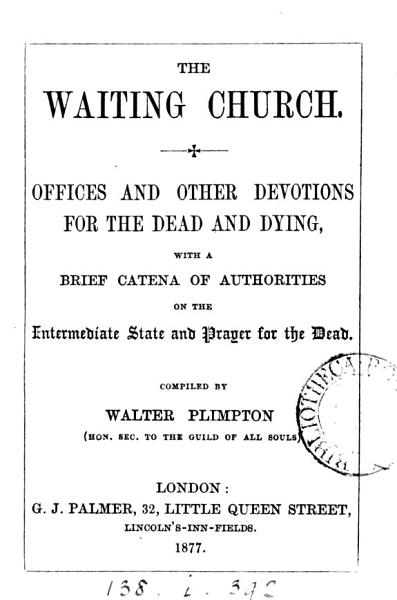 The waiting Church  offices and other devotions for the dead and dying  compiled by W  Plimpton PDF