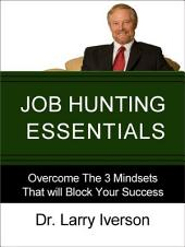 Job Hunting Essentials: Overcome the 3 Mindsets That Will Block Your Success