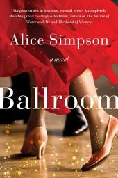 Ballroom: A Novel