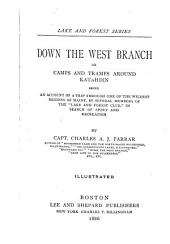 Down the West Branch; Or Camps and Tramps Around Katahdin ...