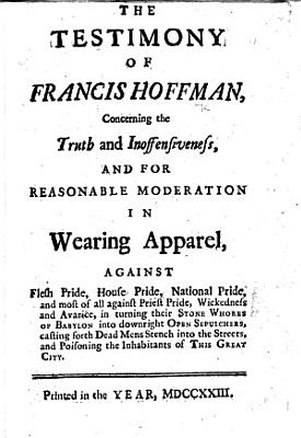 The Testimony of Francis Hoffman  Concerning the Truth and Inoffensiveness  and for Reasonable Moderation in Wearing Apparel  Etc   The Song of the Potter  Etc    PDF