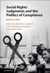 Social Rights Judgments and the Politics of Compliance: Making It Stick
