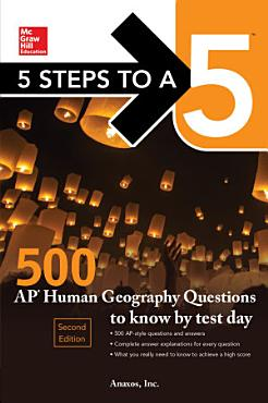 5 Steps to a 5  500 AP Human Geography Questions to Know by Test Day  Second Edition PDF