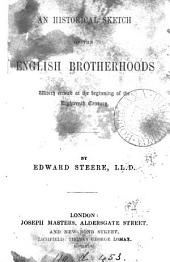 An historical sketch of the English brotherhoods which existed at the beginning of the eighteenth century