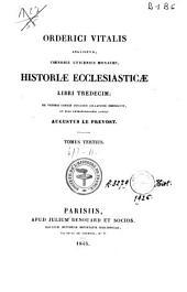 Orderici Vitalis ... Historiae ecclesiasticae libri tredecim: Volume 3