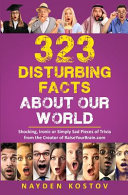 323 Disturbing Facts about Our World: Shocking, Ironic Or Simply Sad Pieces of Trivia from the Creator of RaiseYourBrain.com