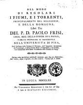 Del modo di regolare i fiumi, e i torrenti, principalmente del Bolognese e della Romagna, libri tre del p. d. Paolo Frisi, ..