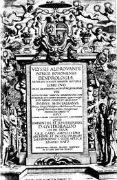 Vlyssis Aldrovandi... Dendrologiae naturalis scilicet arborum historiae libri duo... Ovidius Montalbanus... concinnavit... Guidobaldo co. de Thun... Hieronymus Bernia propriis sumptibus... dicavit (Ode L. Legati)