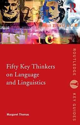 Fifty Key Thinkers on Language and Linguistics PDF