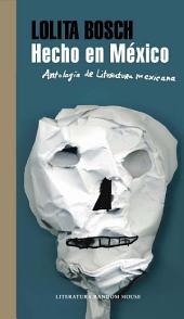 Hecho en México: Antología de literatura mexicana