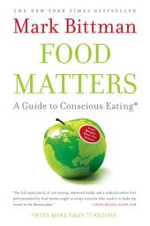 Food Matters: A Guide to Conscious Eating with More Than 75 Recipes