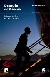 Después de Obama: Estados Unidos en tierra de nadie