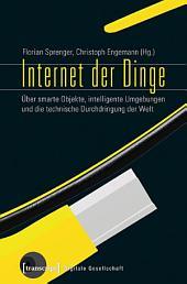 Internet der Dinge: Über smarte Objekte, intelligente Umgebungen und die technische Durchdringung der Welt