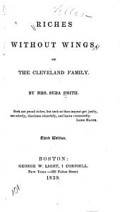Riches Without Wings: Or, The Cleveland Family