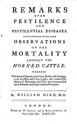 Remarks Upon Pestilence and Pestilential Diseases  Interspersed with Some Observations on the Mortality Amongst the Horned Cattle  etc