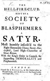 The Hell-Fire-Club: Kept by a Society of Blasphemers. A Satyr [in Verse] ... With the King's Order in Council, for Suppressing Immorality and Prophaneness