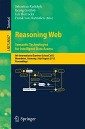 Reasoning Web. Semantic Technologies for Intelligent Data Access: 9th International Summer School 2013, Mannheim, Germany, July 30 -- August 2, 2013. Proceedings