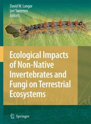 Ecological Impacts of Non Native Invertebrates and Fungi on Terrestrial Ecosystems