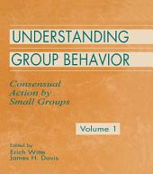Understanding Group Behavior: Volume 1: Consensual Action By Small Groups