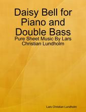 Daisy Bell for Piano and Double Bass - Pure Sheet Music By Lars Christian Lundholm
