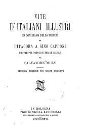 Vite d'Italiani illustri in ogni ramo dello scibile: da Pitagora a Gino Capponi, scritte pel popolo e per le scuole