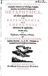 Johannis Maccovii ... Metaphysica, ad usum quæstionum in philosophia ac theologia adornata ... tertium edita ... per Adrianum Heereboord