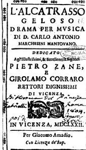 L'Alcatrasso geloso drama per musica di D. Carlo Antonio Marchesini mantouano. Dedicato agl'illustrissimi, ... Pietro Zane e Girolamo Corraro ..