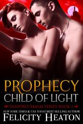 Prophecy: Child of Light: Vampires Realm Romance Series Book 1