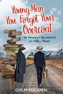 Young Man You Forgot Your Overcoat  Around The World In Fifty Years PDF