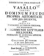 Dissertatio juris feudalis de vasallo contra dominum feudi propria autoritate sibi jus [ius] dicente
