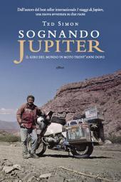 Sognando Jupiter: Il giro del mondo in motocicletta trent'anni dopo