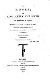 The Roses: Or, King Henry the Sixth. An Historical Tragedy. Represented at Reading School, October 15th, 16th, and 17th, 1795. Compiled Principally from Shakespeare
