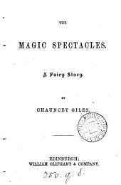 The Magic Spectacles. A Fairy Story