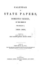 Calendar of State Papers, Domestic Series, of the Reign of Charles I: Preserved in the State Paper Department of H. M. Public Record Off